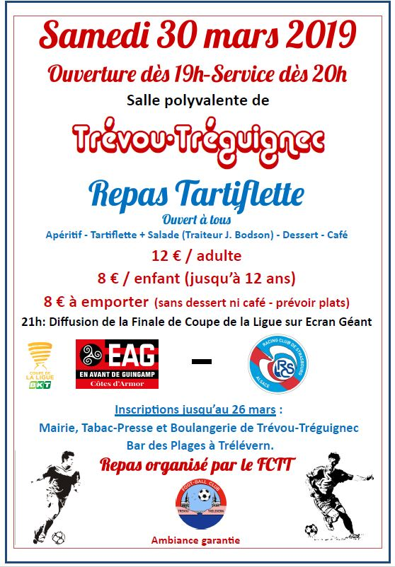 FCTT soirée tartiflette et Finale de la Coupe de la Ligue sur écran à la salle polyvalente le 30 mars; il est urgent de réserver les repas                    Trévou-Tréguignec
